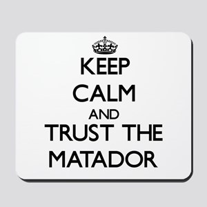 Keep Calm and Trust the Matador Mousepad