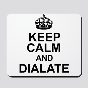 KEEP CALM and DIALATE Mousepad