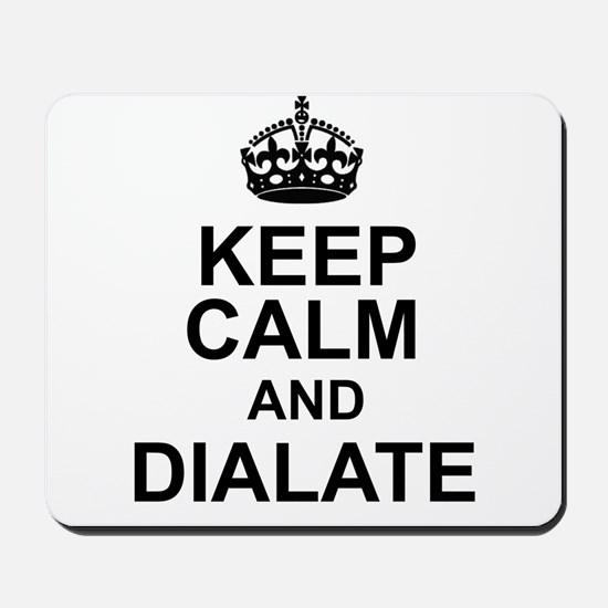 KEEP CALM and DIALATE Mousepad