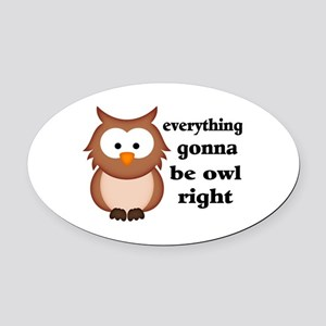 Everything Gonna Be Owl Right Oval Car Magnet