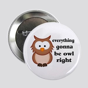 "Everything Gonna Be Owl Right 2.25"" Button"
