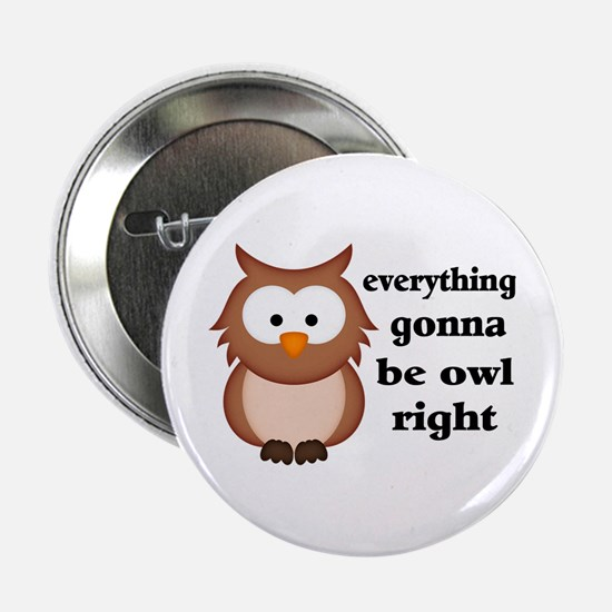 """Everything Gonna Be Owl Right 2.25"""" Button"""