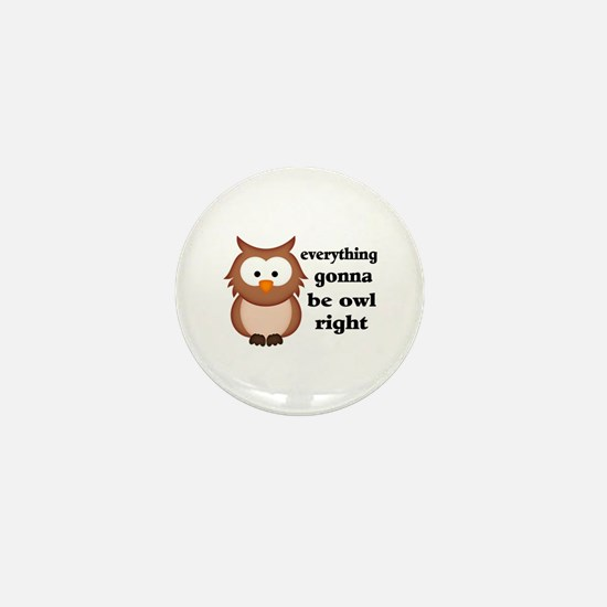 Everything Gonna Be Owl Righ Mini Button (10 pack)