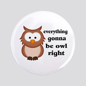 """Everything Gonna Be Owl Right 3.5"""" Button"""