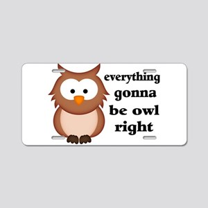 Everything Gonna Be Owl Rig Aluminum License Plate