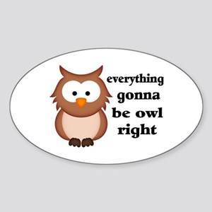 Everything Gonna Be Owl Right Sticker (Oval)