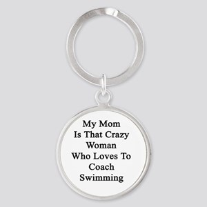 My Mom Is That Crazy Woman Who Love Round Keychain