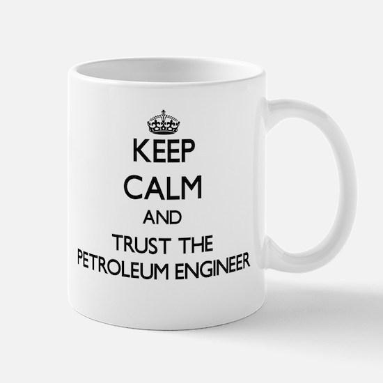 Keep Calm and Trust the Petroleum Engineer Mugs