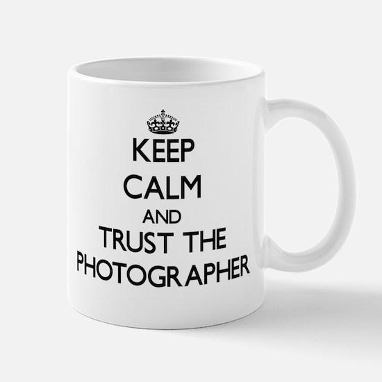 Keep Calm and Trust the Photographer Mugs