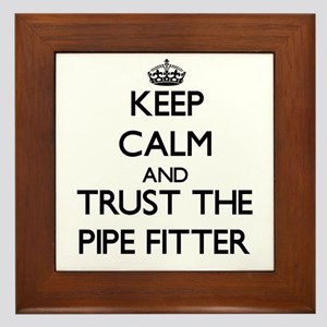 Keep Calm and Trust the Pipe Fitter Framed Tile
