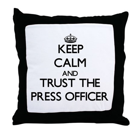 Keep Calm and Trust the Press Officer Throw Pillow