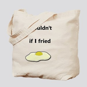 I Couldn't If I Fried Tote Bag