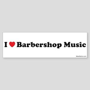 I love Barbershop Music Bumper Sticker
