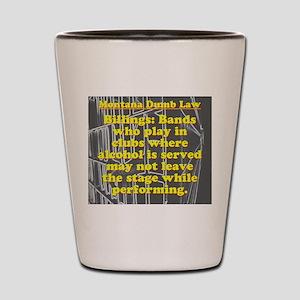 Montana Dumb Law 006 Shot Glass