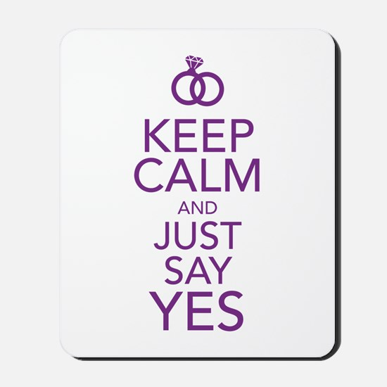 Keep Calm and Just Say Yes Mousepad