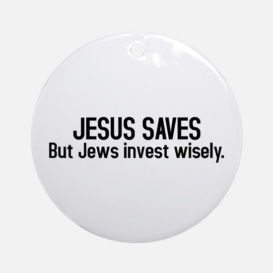 Jesus saves but Jews invest wisely Ornament (Round