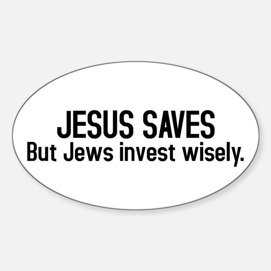Jesus saves but Jews invest wisely Oval Decal