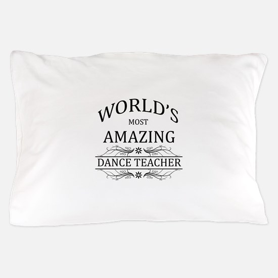 World's Most Amazing Dance Teacher Pillow Case