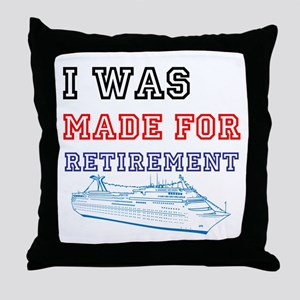 I Was Made For Retirement Throw Pillow