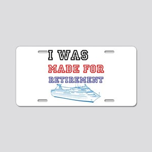 I Was Made For Retirement Aluminum License Plate
