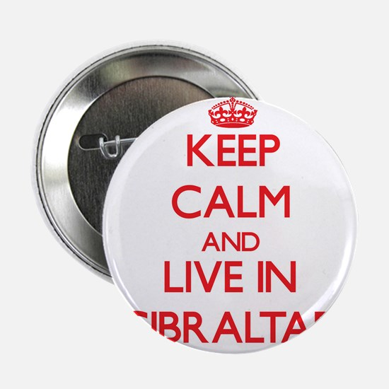 """Keep Calm and live in Gibraltar 2.25"""" Button"""