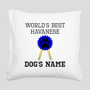 Worlds Best Havanese (Custom) Square Canvas Pillow
