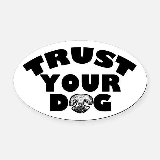 Trust Your Dog Oval Car Magnet