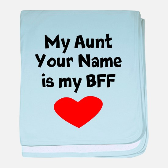 My Aunt Is My BFF (Custom) baby blanket