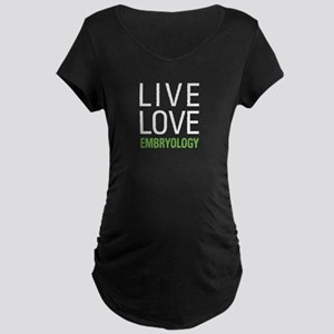 Live Love Embryology Maternity Dark T-Shirt