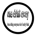 One Drink Away Adult Humor Round Car Magnet