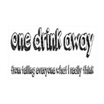 One Drink Away Adult Humor 35x21 Wall Decal