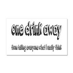 One Drink Away Adult Humor Car Magnet 20 x 12