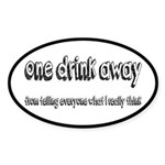 One Drink Away Adult Humor Sticker (Oval)