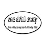 One Drink Away Adult Humor 35x21 Oval Wall Decal