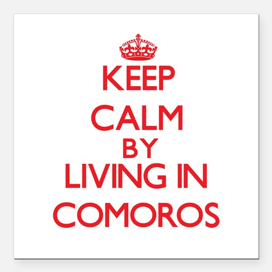 Keep Calm by living in Comoros Square Car Magnet 3