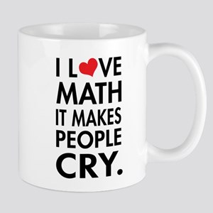 I Love Math, It Makes People Cry Mugs