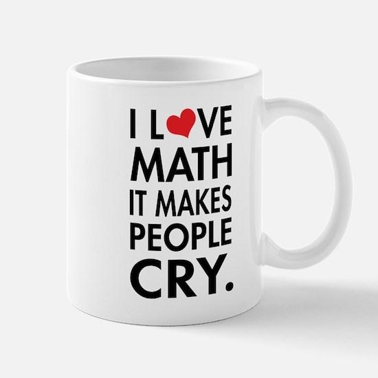 I Love Math, It Makes People Cry Mugs