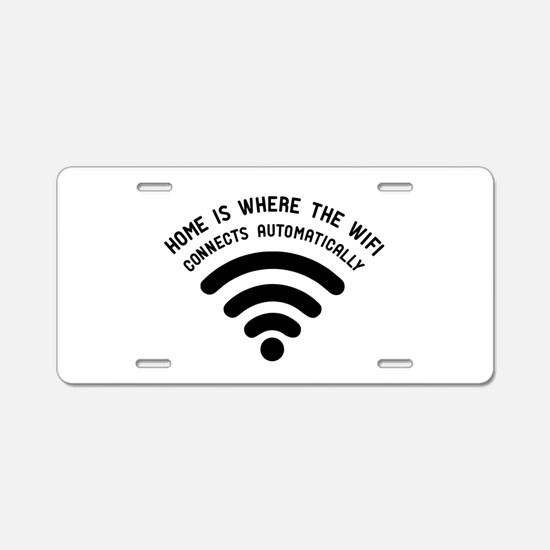 Home is where the wifi Aluminum License Plate