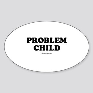 Problem Child / Kids Humor Oval Sticker