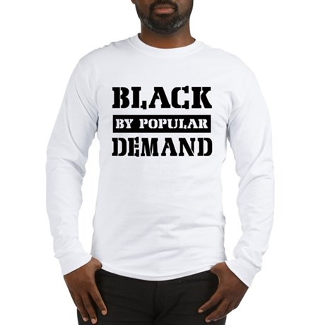 Black by popular demand Long Sleeve T-Shirt