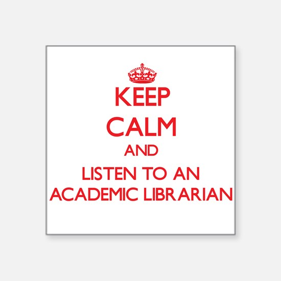 Keep Calm and Listen to an Academic Librarian Stic