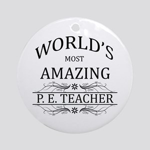 World's Most Amazing P.E. Teacher Ornament (Round)