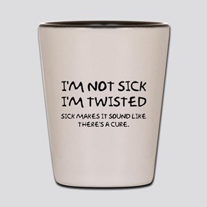Sick And Twisted Adult Humor Shot Glass
