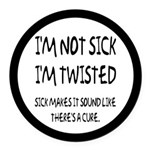 Sick And Twisted Adult Humor Round Car Magnet