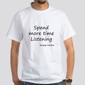 Spend more time Listening T-Shirt