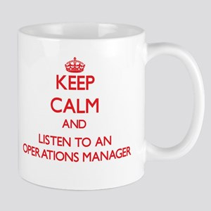 Keep Calm and Listen to an Operations Manager Mugs
