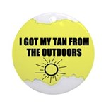 I GOT MY TAN FROM THE OUTDOORS Ornament (Round)