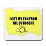 I GOT MY TAN FROM THE OUTDOORS Mousepad