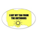 I GOT MY TAN FROM THE OUTDOORS Oval Sticker