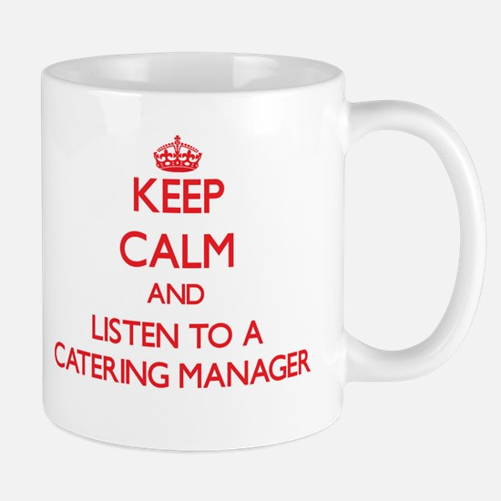 Keep Calm and Listen to a Catering Manager Mugs
